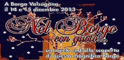 Nel Borgo con Gusto, il Natale 2013 a Borgo Valsugana